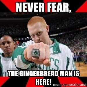 Brian Scalabrine (White Mamba) - never fear, the gingerbread man is here!