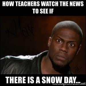 Kevin Hart Wait - How teachers watch the news to see if there is a snow day...