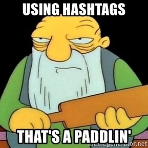 Now That's a Paddlin' - using hashtags that's a paddlin'