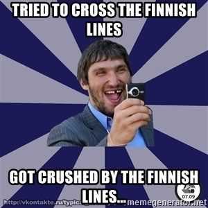 typical_hockey_player - Tried to cross the finnish lines Got crushed by the finnish lines...