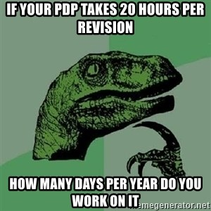Philosoraptor - if your pdp takes 20 hours per revision how many days per year do you work on it