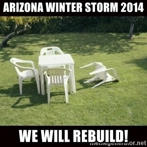 we will rebuild  - Arizona winter storm 2014 We will rebuild!