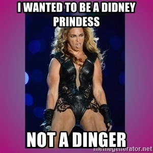 Ugly Beyonce - I wanted to be a didney prindess Not a dinger