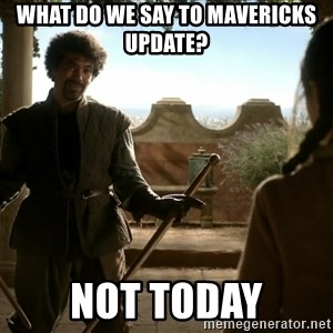 game of thrones dancing maste - What do we say to mavericks update? not today