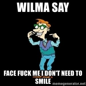 Drew Pickles: The Gayest Man In The World - WILMA SAY  FACE FUCK ME I DON'T NEED TO SMILE
