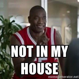 Dikembe Mutombo not in my house  -  not in my house