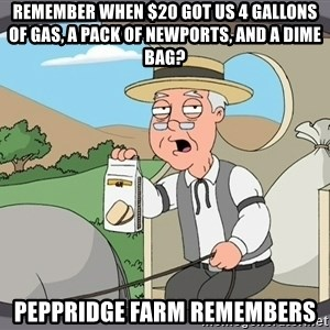 Pepperidge Farm Remembers Meme - Remember when $20 got us 4 gallons of gas, a pack of newports, and a dime bag? Peppridge farm remembers