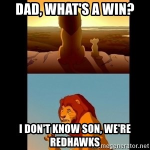 Lion King Shadowy Place - dad, what's a win? I don't know son, we're redhawks