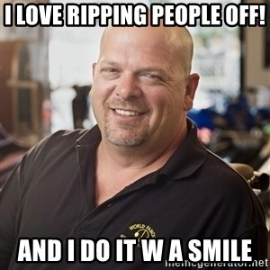 pawn stars hahah - I love ripping people off! and I do it w a smile