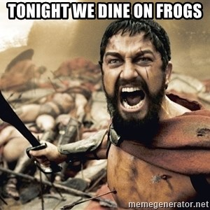 Spartan300 - TOnight we Dine on frogs