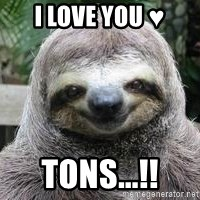 Sexual Sloth - I love you ♥ TONS...!!