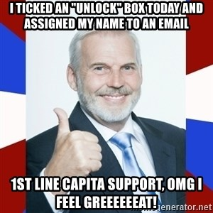"""Idiot Anti-Communist Guy - I TICKED AN """"UNLOCK"""" BOX TODAY AND ASSIGNED MY NAME TO AN EMAIL 1ST LINE CAPITA SUPPORT, OMG I FEEL GREEEEEEAT!"""