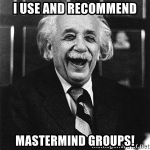 Laughing Einstein - I use and recommend Mastermind groups!