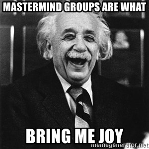 Laughing Einstein - Mastermind Groups Are What Bring Me Joy