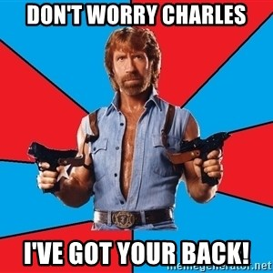 Chuck Norris  - Don't worry Charles I've got your back!