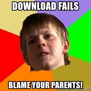 Angry School Boy - Download fails  blame your parents!