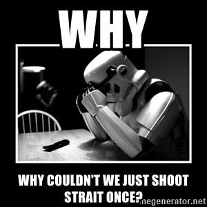Sad Trooper - Why Why couldn't we just shoot strait once?