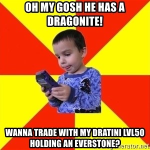 Pokemon Idiot - oh my gosh he has a dragonite! wanna trade with my dratini lvl50 holding an everstone?