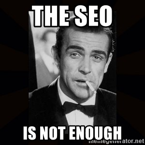 james bond - THE SEO  is not enough