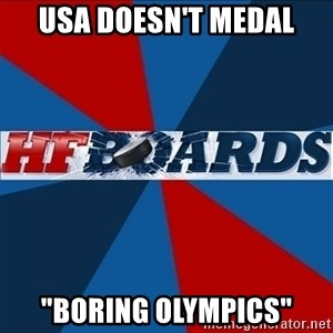 """HFboards  - usa doesn't medal """"Boring olympics"""""""