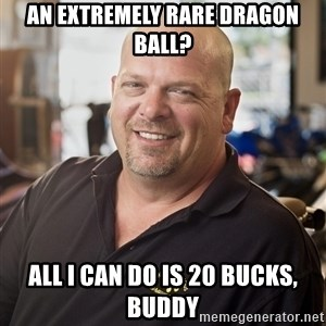 pawn stars hahah - An extremely rare dragon ball? All I can do is 20 bucks, buddy