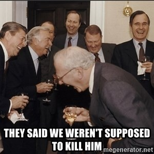 Rich Men Laughing big -  They said we weren't supposed to kill him