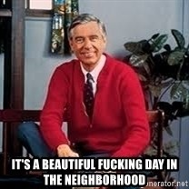 MR ROGERS HAPPY SWEATER -  It's a BEAUTIFUL Fucking day in the neighborhood