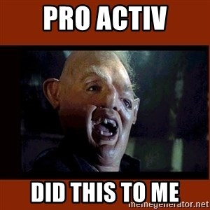 Sloth Goonies  - PRO ACTIV DID THIS TO ME