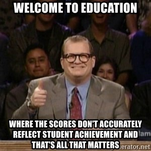 drew carey whose line is it anyway - Welcome to education Where the scores don't ACCURATELY reflect student achievement and that's all that MATTERS