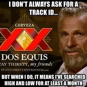 Dos Equis Man - I don't always ask for a track ID... but when i do, it means i've searched high and low for at least a month