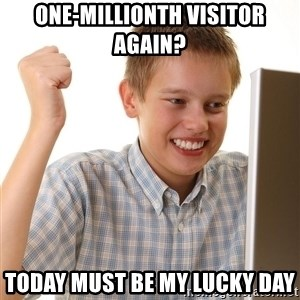 First Day on the internet kid - One-millionth visitor again? Today must be my lucky day