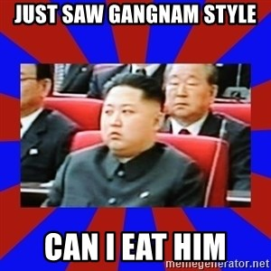 kim jong un - JUST SAW gangnam style can i eat him