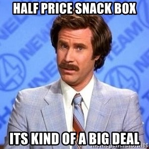 Anchorman Will Ferrell - HALF PRICE SNACK BOX iTS KIND OF A BIG DEAL