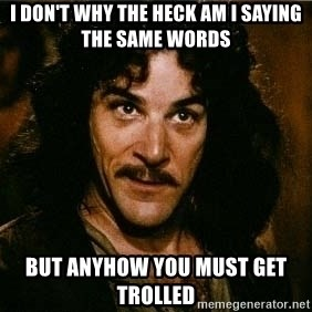 Pacifist Inigo Montoya - I don't why the heck am I saying the same words but anyhow you must get trolled