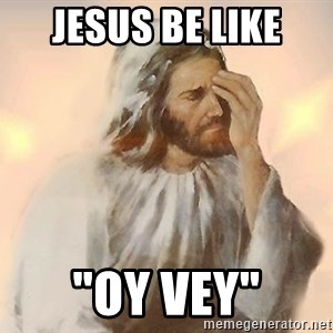 "Facepalm Jesus - Jesus be like ""oy vey"""