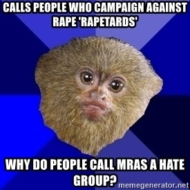 MRA Marmoset - Calls people who campaign against rape 'RAPETARDS' why do people call MRAs a hate group?