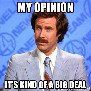 Anchorman Will Ferrell - My opinion It's kind of a big deal