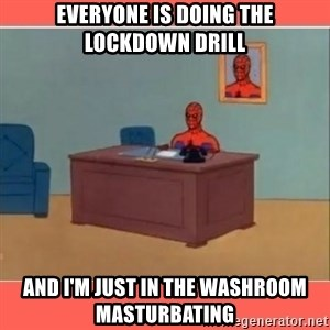 Masturbating Spider-Man - Everyone is doing the lockdown drill And I'm just in the washroom masturbating