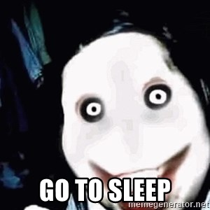 go to sleep -  go to sleep