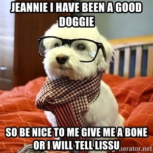 hipster dog - Jeannie i have been a good doggie so be nice to me give me a bone or i will tell lissu