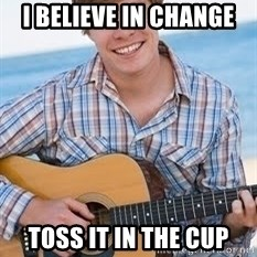 Guitar douchebag - I believe in change toss it in the cup