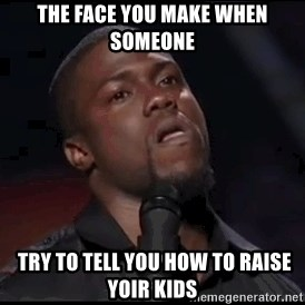 kevin hart playoffs - The face you make when someone  try to tell you how to raise yoir kids