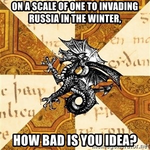History Major Heraldic Beast - On a scale of one to invading russia in the winter, how bad is you idea?