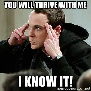 sheldon12345 - You will Thrive with me I know it!