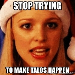 trying to make fetch happen  - stop trying to make talos happen