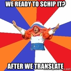 dutchproblems.tumblr.com - We ready to schip it? after we translate