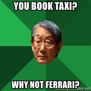 High Expectations Asian Father - you book taxi? why not ferrari?