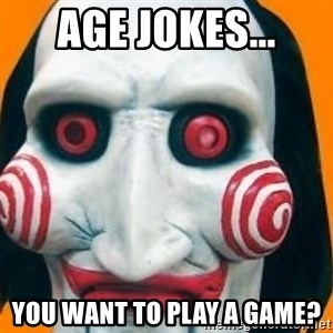 Jigsaw from saw evil - age jokes... you want to play a game?