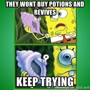 All Hail The Magic Conch - THEY WONT BUY POTIONS AND REVIVES KEEP TRYING