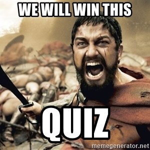 Spartan300 - we will win this Quiz